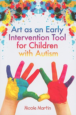 Art as an Early Intervention Tool for Children With Autism By Martin, Nicole
